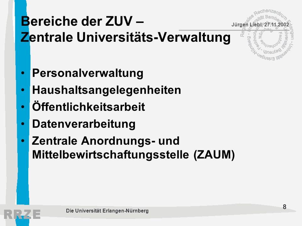 8 Jürgen Liebl, 27.11.2002 Die Universität Erlangen-Nürnberg Bereiche der ZUV – Zentrale Universitäts-Verwaltung Personalverwaltung Haushaltsangelegen