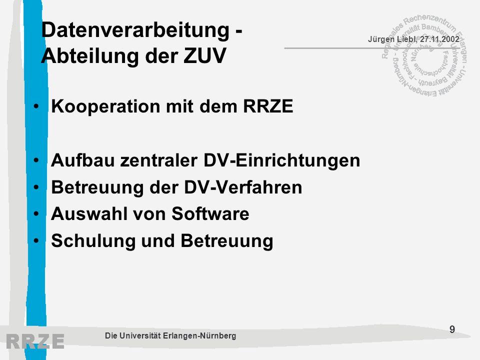 9 Jürgen Liebl, 27.11.2002 Die Universität Erlangen-Nürnberg Datenverarbeitung - Abteilung der ZUV Kooperation mit dem RRZE Aufbau zentraler DV-Einric