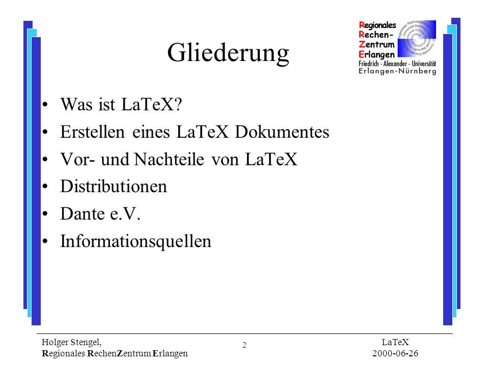 3 Holger Stengel, Regionales RechenZentrum Erlangen LaTeX 2000-06-26 Was ist LaTeX.