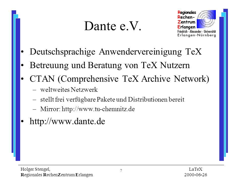 8 Holger Stengel, Regionales RechenZentrum Erlangen LaTeX 2000-06-26 Informationsquellen News: de.comp.text.tex http://www.dante.de –Mailingliste TeX-D-L –DE-TeX-FAQ –Kurzeinführung l2kurz.dvi ftp://ftp.dante.de/tex-archive/info/lshort/german/ LaTeX Kochbuch –www.uni-giessen.de/hrz/tex/cookbook/cookbook.html L.
