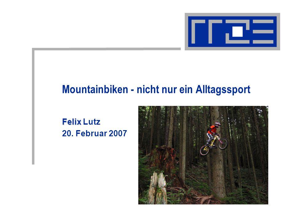 Mountainbiken - nicht nur ein Alltagssport Felix Felix Lutz 20. Februar 2007