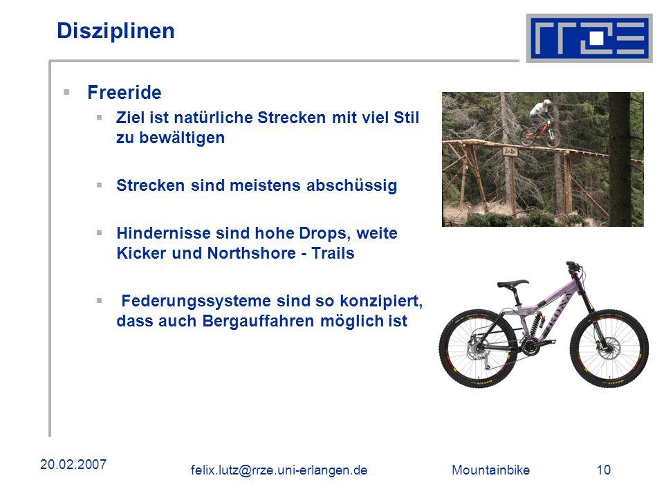 Mountainbike 10felix.lutz@rrze.uni-erlangen.de 20.02.2007 Disziplinen Freeride Ziel ist natürliche Strecken mit viel Stil zu bewältigen Strecken sind