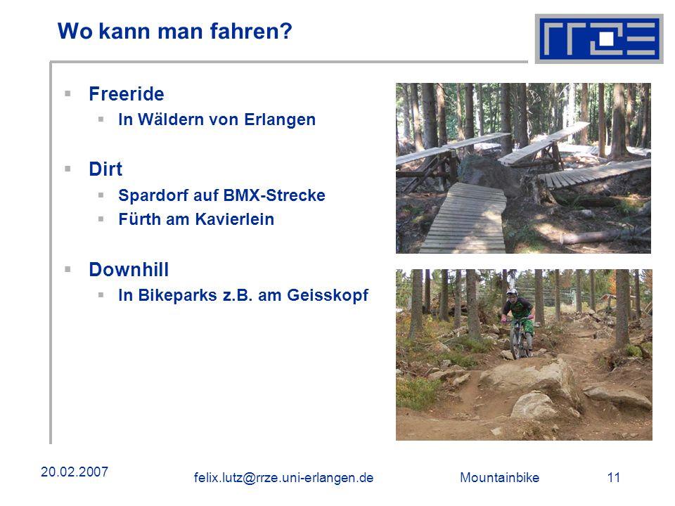 Mountainbike 11felix.lutz@rrze.uni-erlangen.de 20.02.2007 Wo kann man fahren? Freeride In Wäldern von Erlangen Dirt Spardorf auf BMX-Strecke Fürth am
