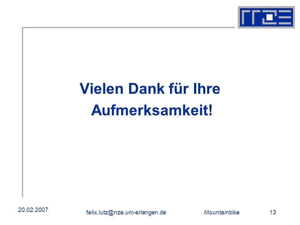 Mountainbike 13felix.lutz@rrze.uni-erlangen.de 20.02.2007 Vielen Dank für Ihre Aufmerksamkeit! Danke!