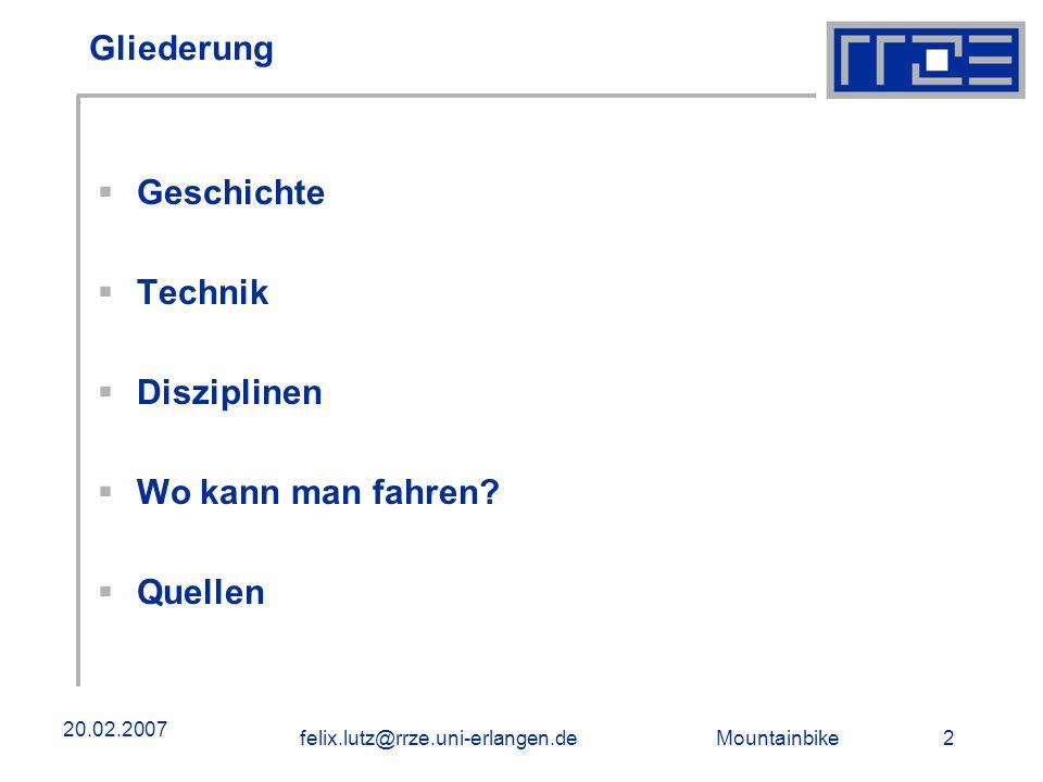 Mountainbike 2felix.lutz@rrze.uni-erlangen.de 20.02.2007 Gliederung Geschichte Technik Disziplinen Wo kann man fahren? Quellen