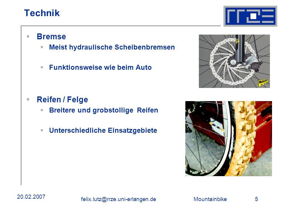 Mountainbike 5felix.lutz@rrze.uni-erlangen.de 20.02.2007 Technik Bremse Meist hydraulische Scheibenbremsen Funktionsweise wie beim Auto Reifen / Felge Breitere und grobstollige Reifen Unterschiedliche Einsatzgebiete