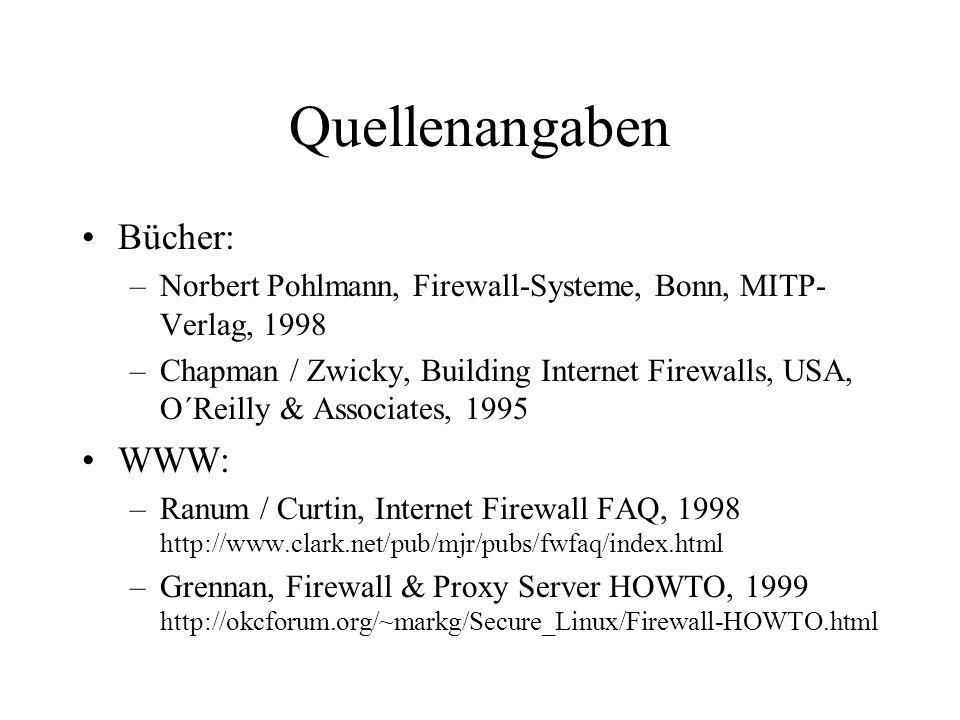 Quellenangaben Bücher: –Norbert Pohlmann, Firewall-Systeme, Bonn, MITP- Verlag, 1998 –Chapman / Zwicky, Building Internet Firewalls, USA, O´Reilly & A