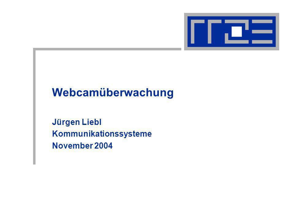 Webcamüberwachung Jürgen Liebl Kommunikationssysteme November 2004