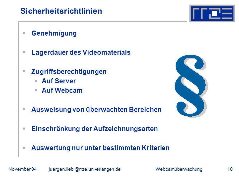 WebcamüberwachungNovember 04juergen.liebl@rrze.uni-erlangen.de10 Sicherheitsrichtlinien Genehmigung Lagerdauer des Videomaterials Zugriffsberechtigung