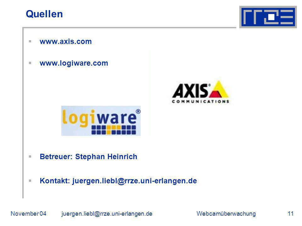 WebcamüberwachungNovember 04juergen.liebl@rrze.uni-erlangen.de11 Quellen www.axis.com www.logiware.com Betreuer: Stephan Heinrich Kontakt: juergen.liebl@rrze.uni-erlangen.de