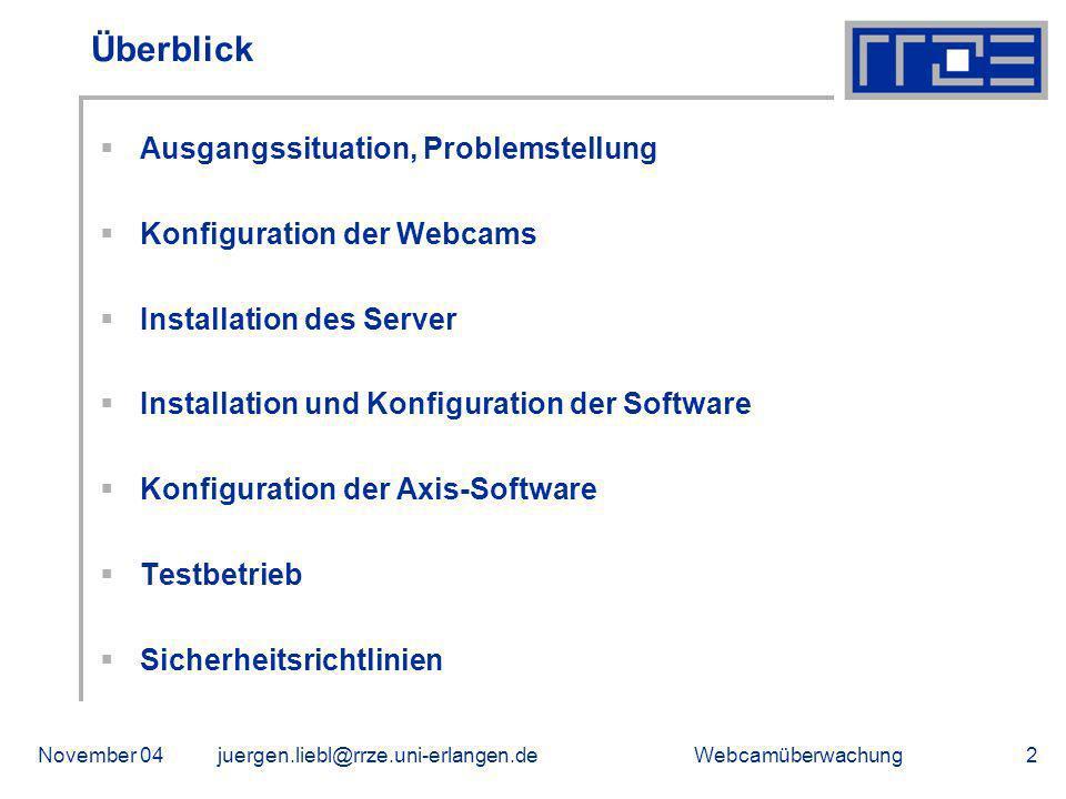 WebcamüberwachungNovember 04juergen.liebl@rrze.uni-erlangen.de2 Überblick Ausgangssituation, Problemstellung Konfiguration der Webcams Installation des Server Installation und Konfiguration der Software Konfiguration der Axis-Software Testbetrieb Sicherheitsrichtlinien