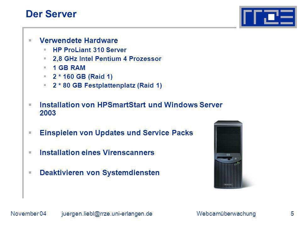 WebcamüberwachungNovember 04juergen.liebl@rrze.uni-erlangen.de5 Der Server Verwendete Hardware HP ProLiant 310 Server 2,8 GHz Intel Pentium 4 Prozesso