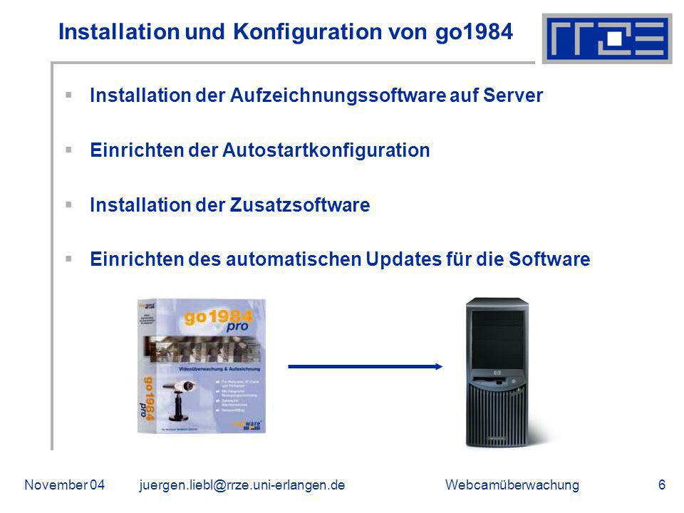 WebcamüberwachungNovember 04juergen.liebl@rrze.uni-erlangen.de7 Konfiguration der Axis-Software Festlegen der Bildauflösung Anlegen von 2 Benutzeraccounts Synchronisation mit dem NTP-Server (Zeit) Konfiguration der Oberfläche für die HTML-Anzeige Einstellen der Kompression