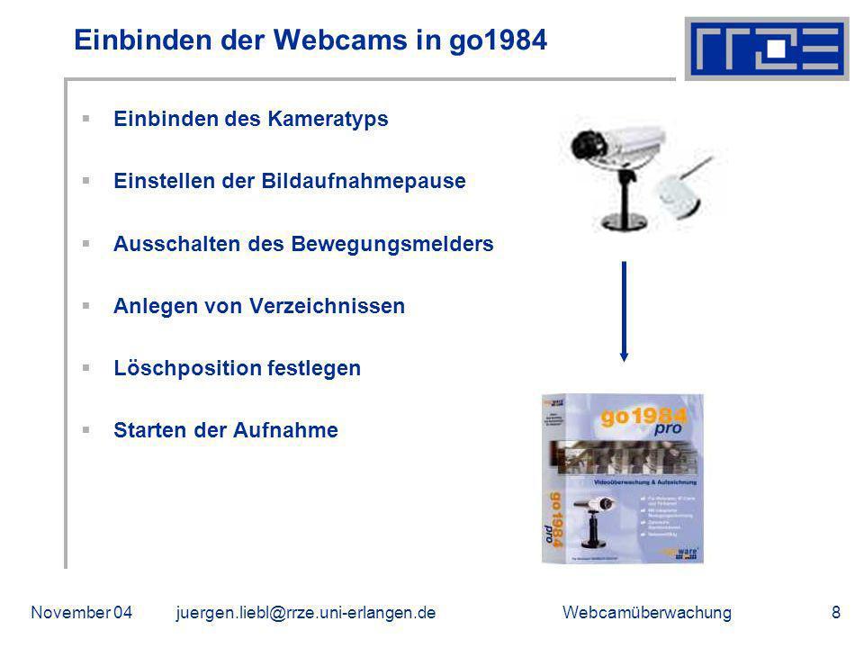 WebcamüberwachungNovember 04juergen.liebl@rrze.uni-erlangen.de9 Testbetrieb Vollständigkeitskontrolle Nachjustieren der Webcams Überprüfen des Ablageortes der Videoaufzeichnung Kontrolle der Serverkonfiguration