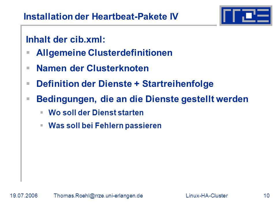 Linux-HA-Cluster19.07.2006Thomas.Roehl@rrze.uni-erlangen.de10 Installation der Heartbeat-Pakete IV Inhalt der cib.xml: Allgemeine Clusterdefinitionen