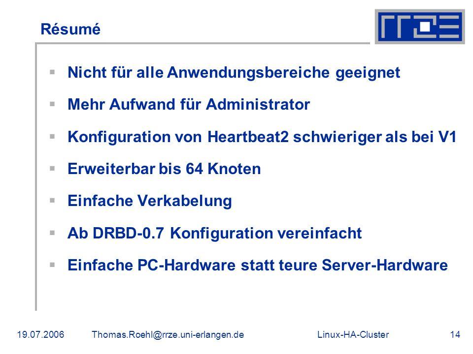 Linux-HA-Cluster19.07.2006Thomas.Roehl@rrze.uni-erlangen.de14 Résumé Nicht für alle Anwendungsbereiche geeignet Mehr Aufwand für Administrator Konfigu
