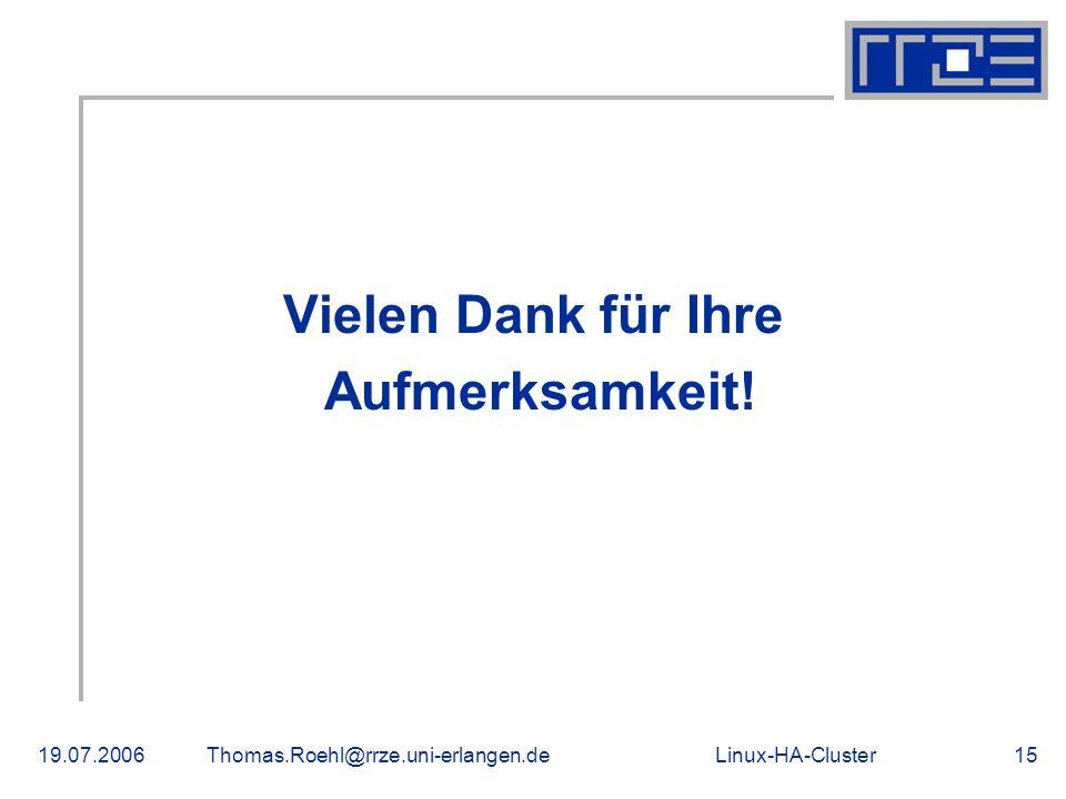 Linux-HA-Cluster19.07.2006Thomas.Roehl@rrze.uni-erlangen.de15 Vielen Dank für Ihre Aufmerksamkeit! Danke!