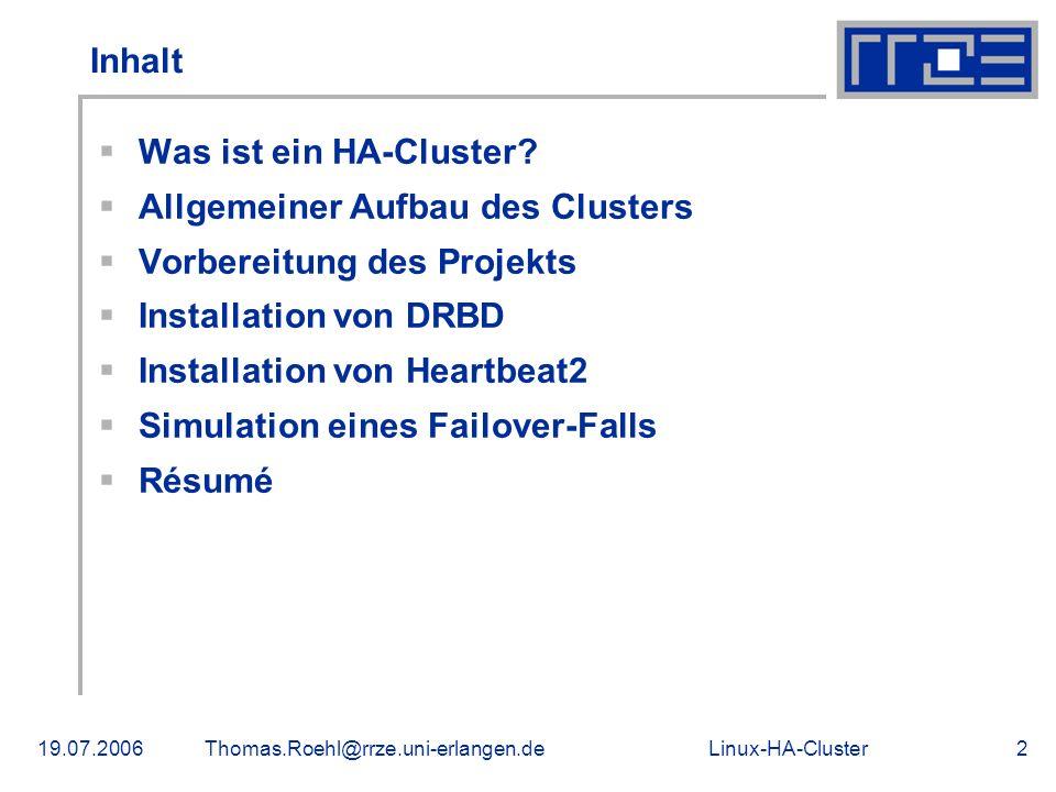 Linux-HA-Cluster19.07.2006Thomas.Roehl@rrze.uni-erlangen.de2 Inhalt Was ist ein HA-Cluster? Allgemeiner Aufbau des Clusters Vorbereitung des Projekts