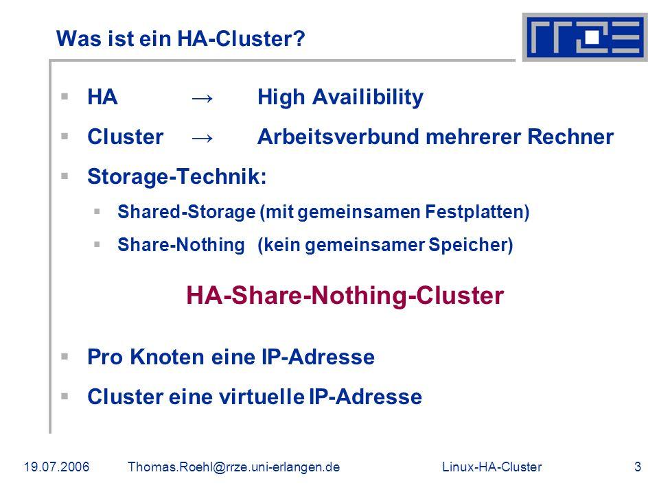 Linux-HA-Cluster19.07.2006Thomas.Roehl@rrze.uni-erlangen.de3 Was ist ein HA-Cluster? HAHigh Availibility Cluster Arbeitsverbund mehrerer Rechner Stora