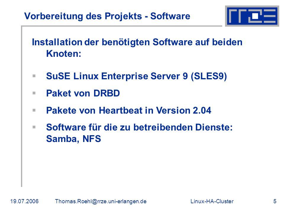 Linux-HA-Cluster19.07.2006Thomas.Roehl@rrze.uni-erlangen.de5 Vorbereitung des Projekts - Software Installation der benötigten Software auf beiden Knot