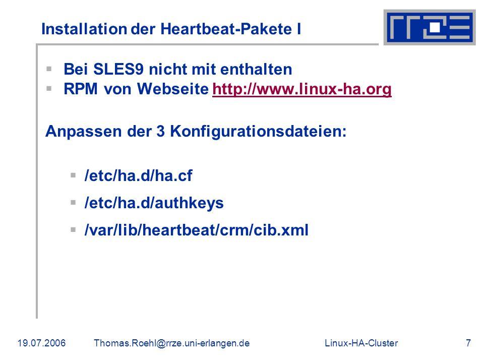 Linux-HA-Cluster19.07.2006Thomas.Roehl@rrze.uni-erlangen.de7 Installation der Heartbeat-Pakete I Bei SLES9 nicht mit enthalten RPM von Webseite http:/