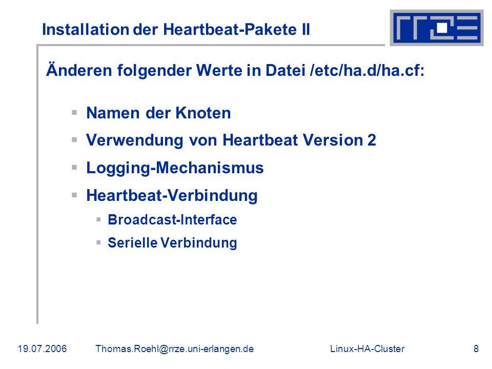 Linux-HA-Cluster19.07.2006Thomas.Roehl@rrze.uni-erlangen.de8 Installation der Heartbeat-Pakete II Änderen folgender Werte in Datei /etc/ha.d/ha.cf: Na