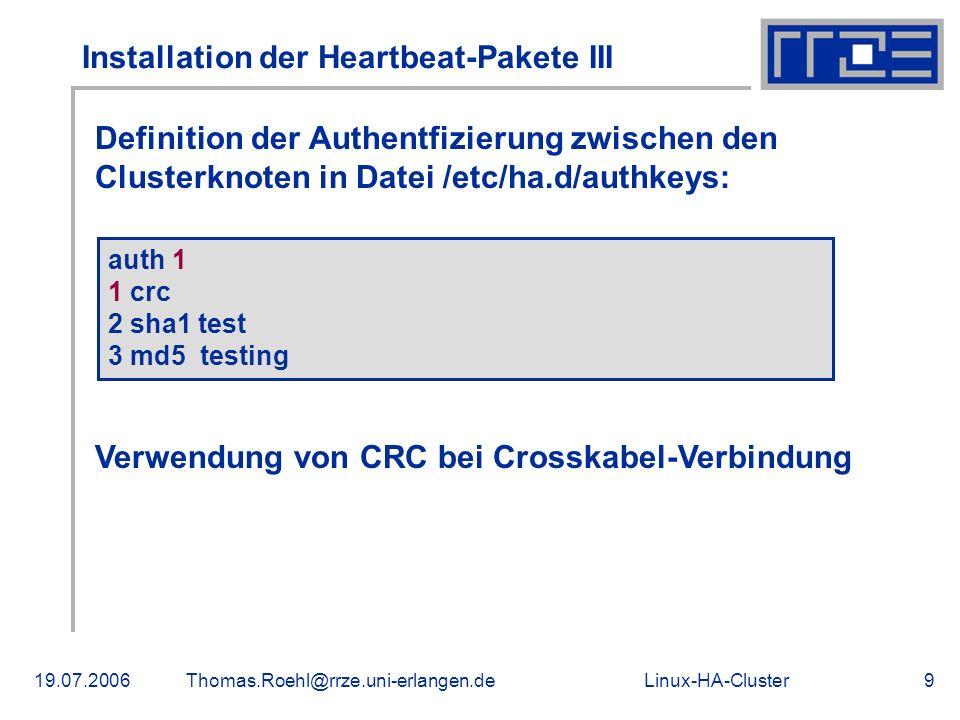Linux-HA-Cluster19.07.2006Thomas.Roehl@rrze.uni-erlangen.de9 Installation der Heartbeat-Pakete III Definition der Authentfizierung zwischen den Cluste