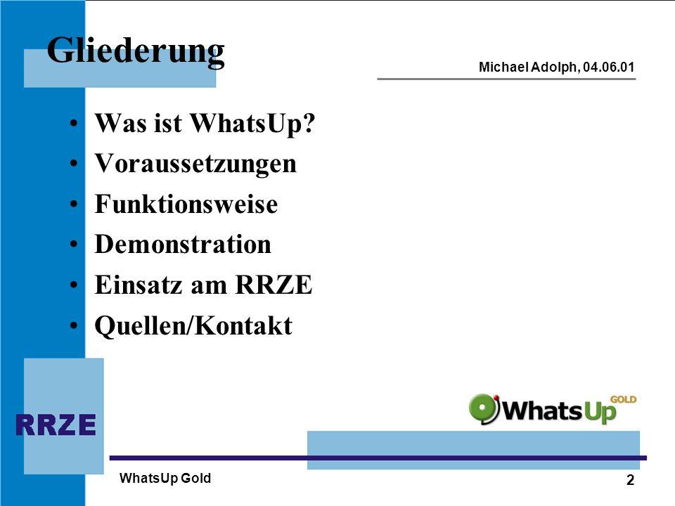 2 Michael Adolph, 04.06.01 WhatsUp Gold Gliederung Was ist WhatsUp? Voraussetzungen Funktionsweise Demonstration Einsatz am RRZE Quellen/Kontakt
