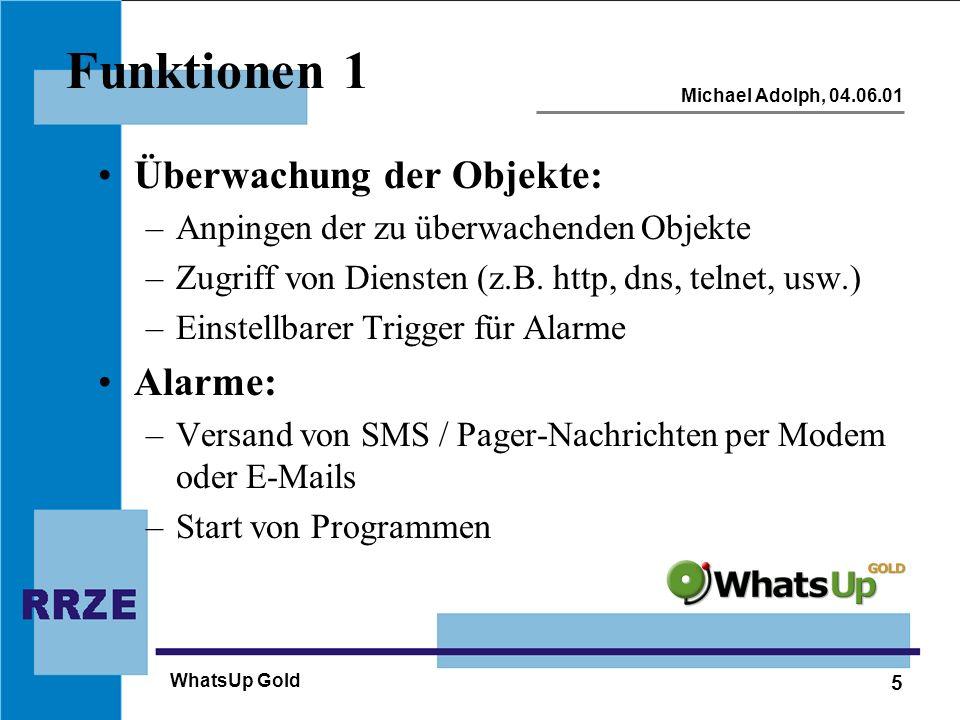 5 Michael Adolph, 04.06.01 WhatsUp Gold Funktionen 1 Überwachung der Objekte: –Anpingen der zu überwachenden Objekte –Zugriff von Diensten (z.B. http,