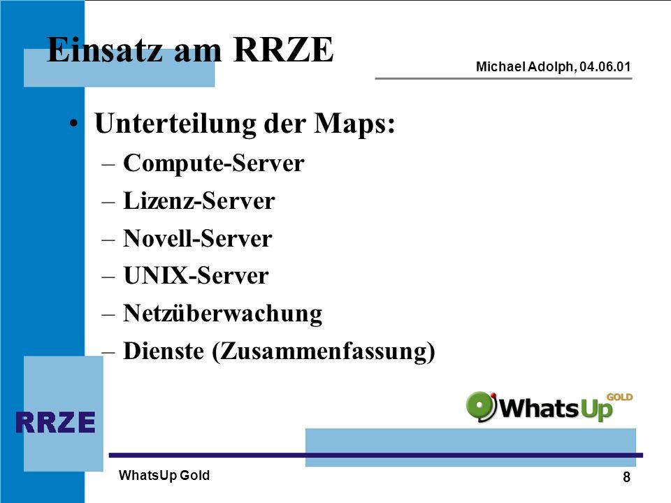 8 Michael Adolph, 04.06.01 WhatsUp Gold Einsatz am RRZE Unterteilung der Maps: –Compute-Server –Lizenz-Server –Novell-Server –UNIX-Server –Netzüberwac