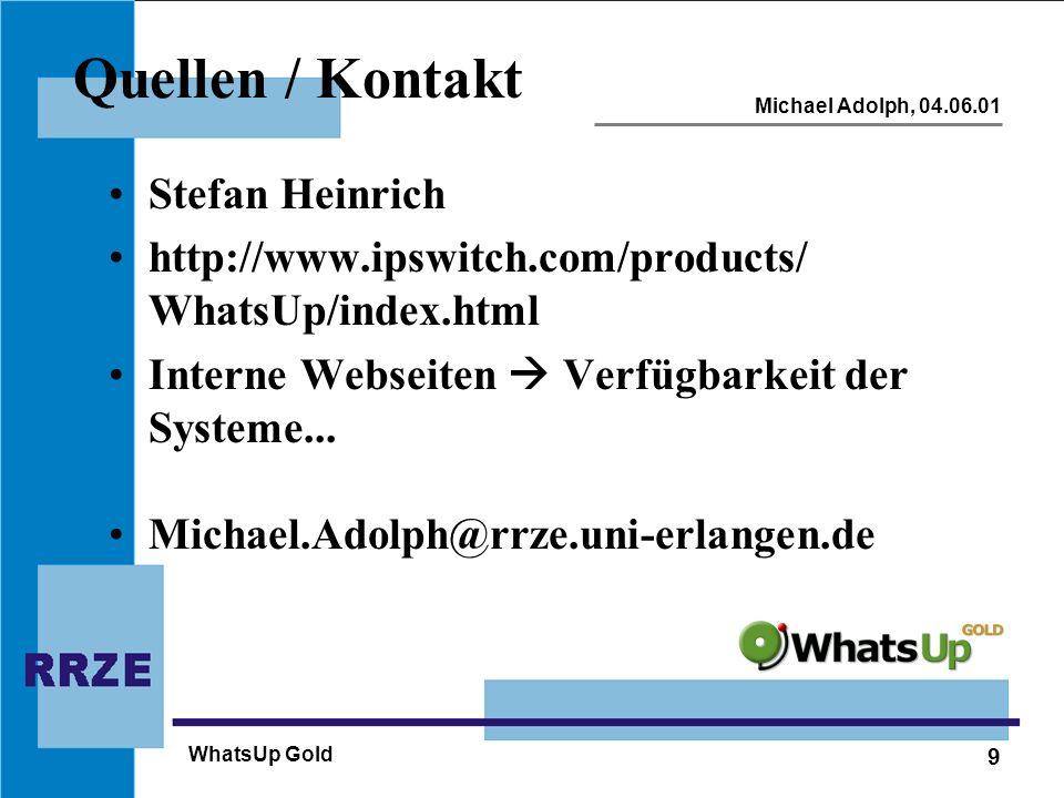 9 Michael Adolph, 04.06.01 WhatsUp Gold Quellen / Kontakt Stefan Heinrich http://www.ipswitch.com/products/ WhatsUp/index.html Interne Webseiten Verfü