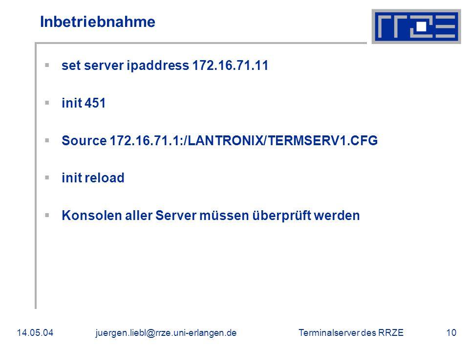 Terminalserver des RRZE14.05.04juergen.liebl@rrze.uni-erlangen.de10 Inbetriebnahme set server ipaddress 172.16.71.11 init 451 Source 172.16.71.1:/LANT