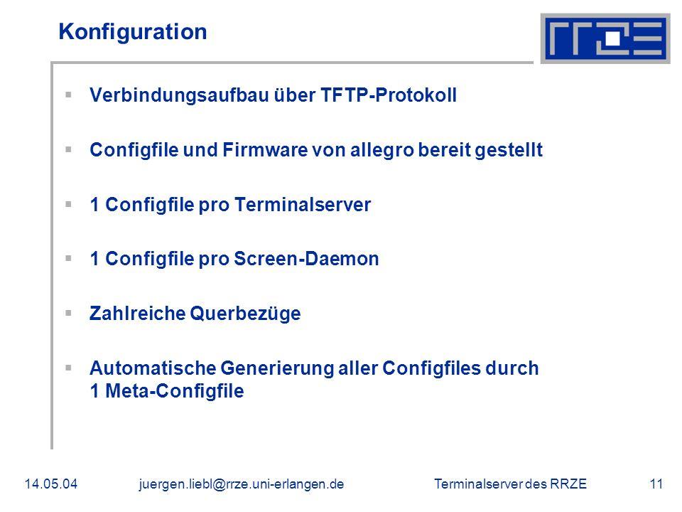 Terminalserver des RRZE14.05.04juergen.liebl@rrze.uni-erlangen.de11 Konfiguration Verbindungsaufbau über TFTP-Protokoll Configfile und Firmware von al