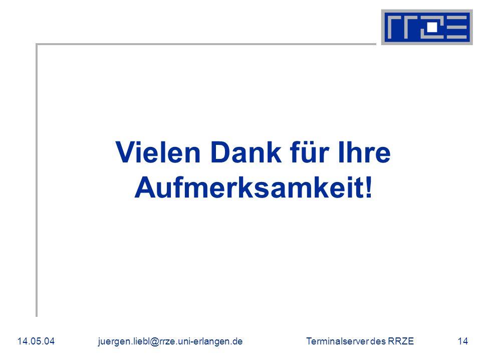 Terminalserver des RRZE14.05.04juergen.liebl@rrze.uni-erlangen.de14 Vielen Dank für Ihre Aufmerksamkeit!