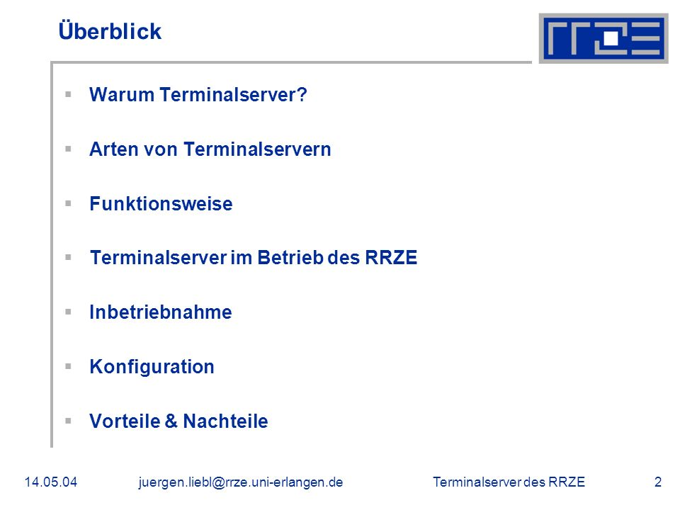 Terminalserver des RRZE14.05.04juergen.liebl@rrze.uni-erlangen.de2 Überblick Warum Terminalserver? Arten von Terminalservern Funktionsweise Terminalse