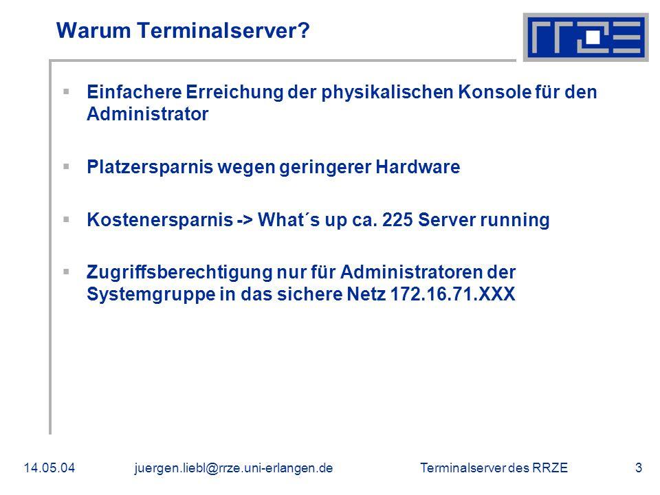 Terminalserver des RRZE14.05.04juergen.liebl@rrze.uni-erlangen.de3 Warum Terminalserver? Einfachere Erreichung der physikalischen Konsole für den Admi