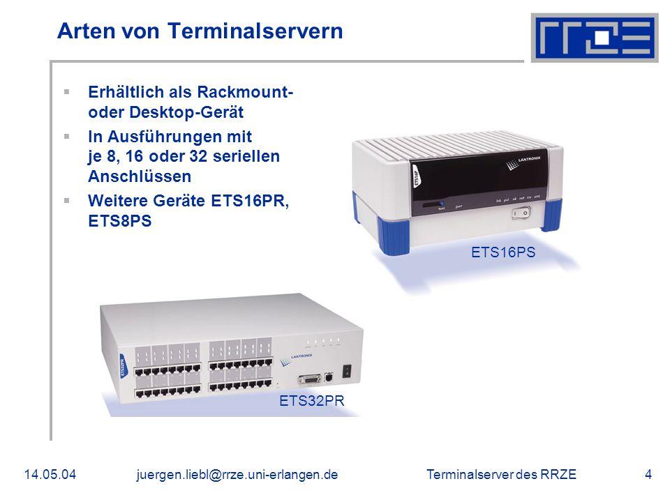 Terminalserver des RRZE14.05.04juergen.liebl@rrze.uni-erlangen.de4 Arten von Terminalservern Erhältlich als Rackmount- oder Desktop-Gerät In Ausführun