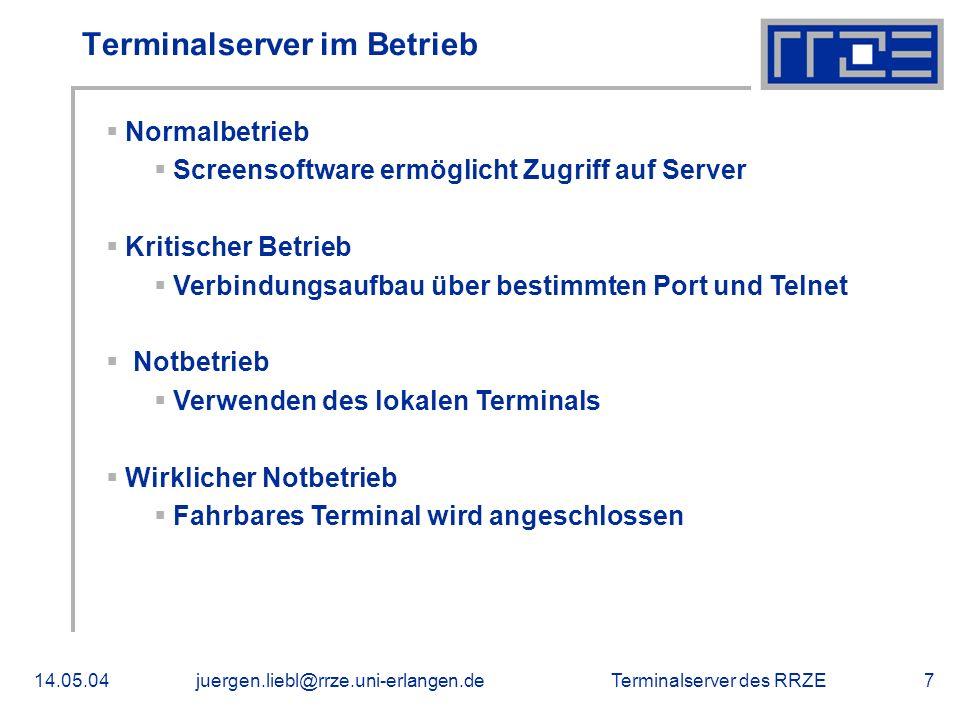Terminalserver des RRZE14.05.04juergen.liebl@rrze.uni-erlangen.de7 Terminalserver im Betrieb Normalbetrieb Screensoftware ermöglicht Zugriff auf Serve