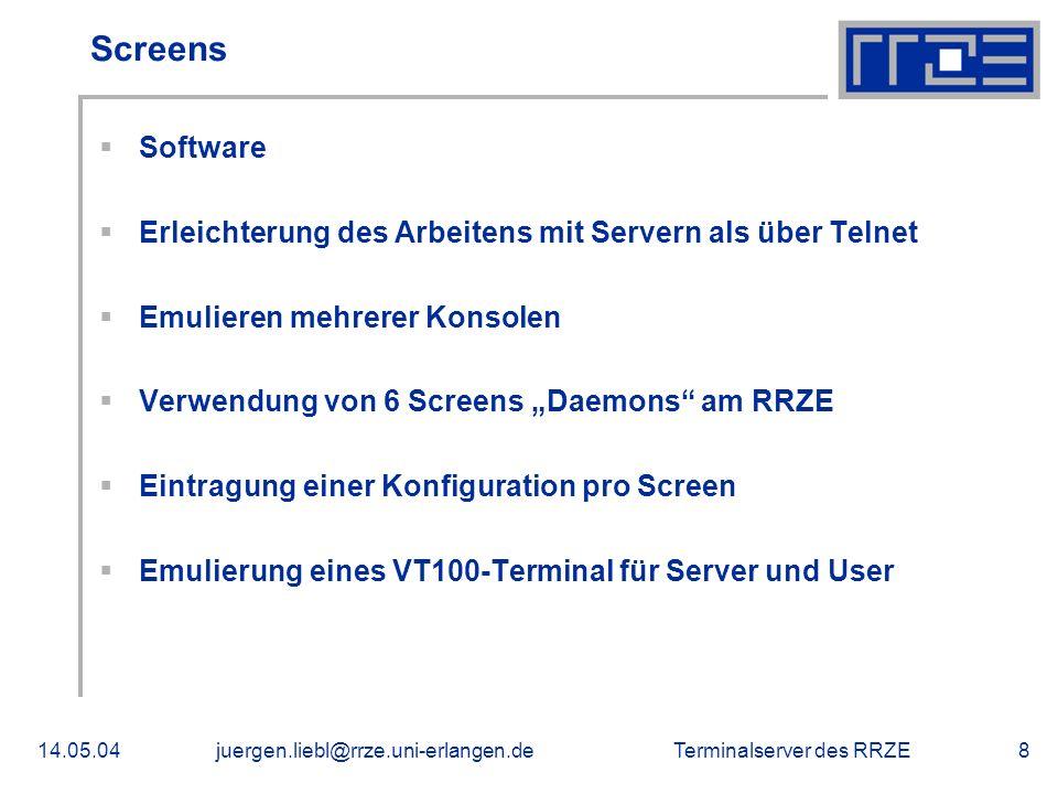 Terminalserver des RRZE14.05.04juergen.liebl@rrze.uni-erlangen.de8 Screens Software Erleichterung des Arbeitens mit Servern als über Telnet Emulieren