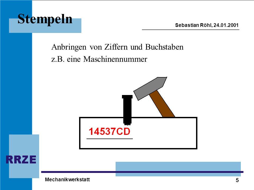 5 Sebastian Röhl, 24.01.2001 Mechanikwerkstatt Stempeln Anbringen von Ziffern und Buchstaben z.B. eine Maschinennummer