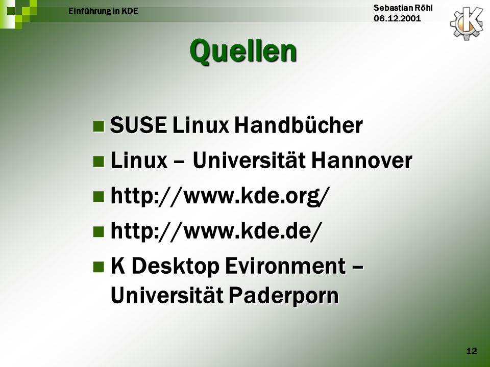 12 Einführung in KDE Sebastian Röhl 06.12.2001 Quellen SUSE Linux Handbücher SUSE Linux Handbücher Linux – Universität Hannover Linux – Universität Ha