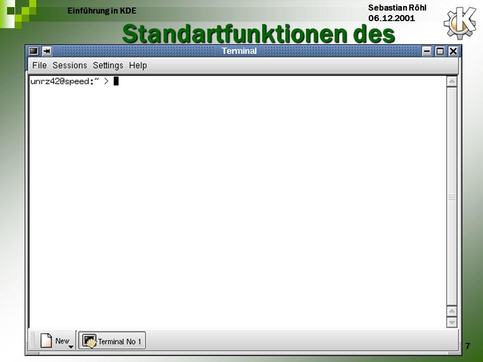 7 Einführung in KDE Sebastian Röhl 06.12.2001 Standartfunktionen des Frontpanels Anwendungsstartmenü Terminal-Emulation SuSE-Hilfe Homeverzeichnis Des