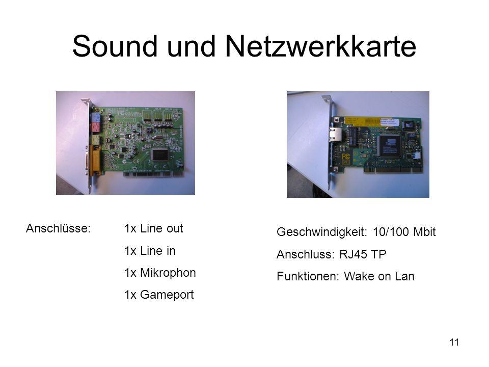 11 Sound und Netzwerkkarte Anschlüsse: 1x Line out 1x Line in 1x Mikrophon 1x Gameport Geschwindigkeit: 10/100 Mbit Anschluss: RJ45 TP Funktionen: Wak