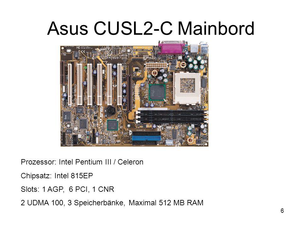 6 Asus CUSL2-C Mainbord Prozessor: Intel Pentium III / Celeron Chipsatz: Intel 815EP Slots: 1 AGP, 6 PCI, 1 CNR 2 UDMA 100, 3 Speicherbänke, Maximal 5