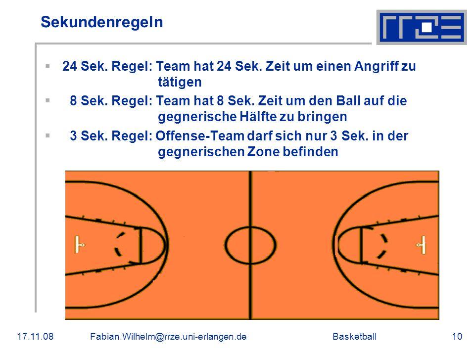 Basketball17.11.08Fabian.Wilhelm@rrze.uni-erlangen.de10 Sekundenregeln 24 Sek. Regel: Team hat 24 Sek. Zeit um einen Angriff zu tätigen 8 Sek. Regel: