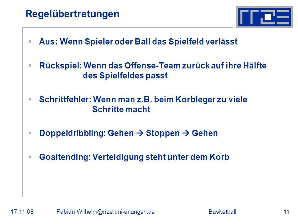 Basketball17.11.08Fabian.Wilhelm@rrze.uni-erlangen.de11 Regelübertretungen Aus: Wenn Spieler oder Ball das Spielfeld verlässt Rückspiel: Wenn das Offe