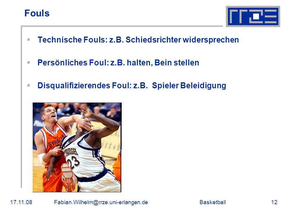 Basketball17.11.08Fabian.Wilhelm@rrze.uni-erlangen.de12 Fouls Technische Fouls: z.B. Schiedsrichter widersprechen Persönliches Foul: z.B. halten, Bein