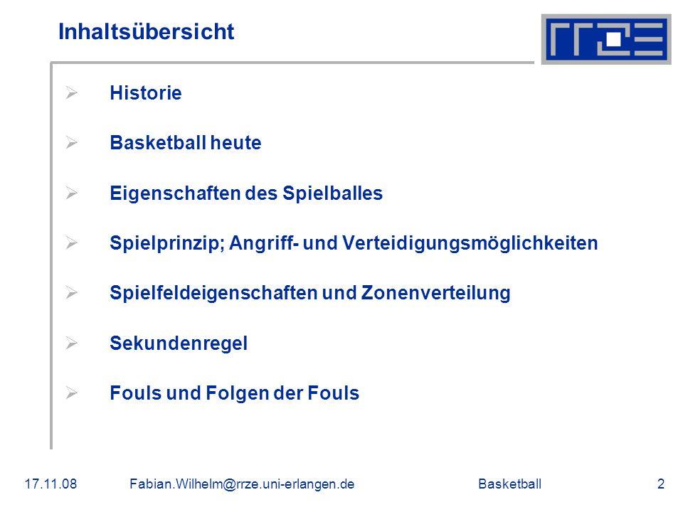 Basketball17.11.08Fabian.Wilhelm@rrze.uni-erlangen.de2 Inhaltsübersicht Historie Basketball heute Eigenschaften des Spielballes Spielprinzip; Angriff-