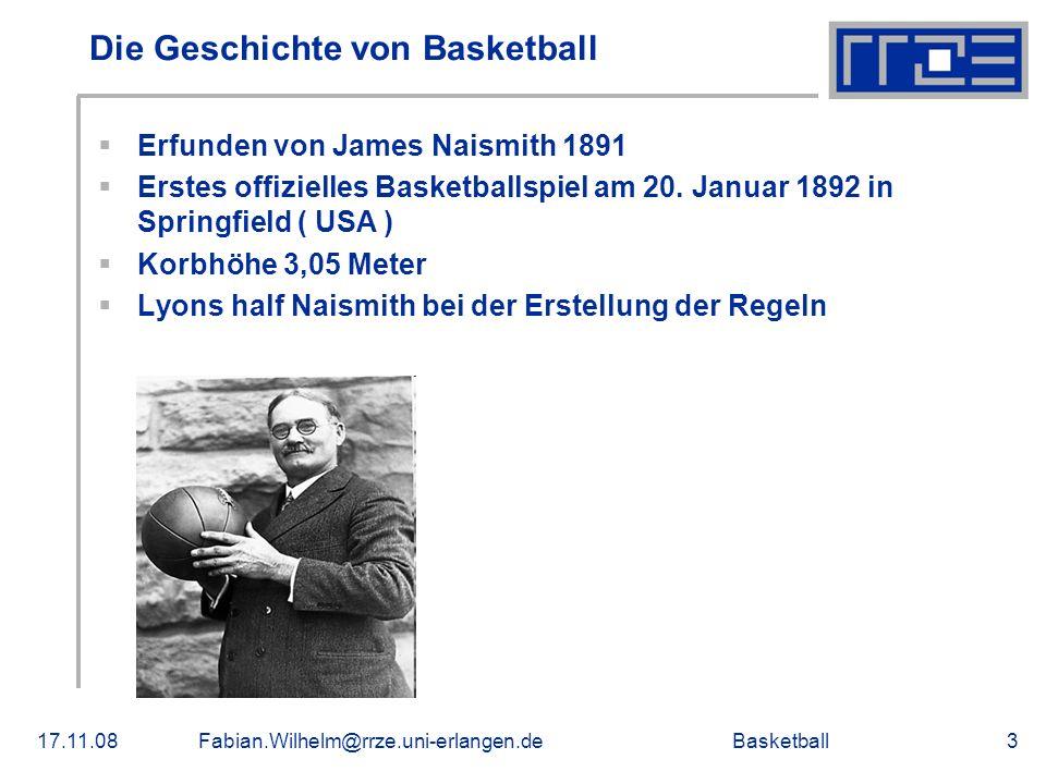 Basketball17.11.08Fabian.Wilhelm@rrze.uni-erlangen.de3 Die Geschichte von Basketball Erfunden von James Naismith 1891 Erstes offizielles Basketballspi