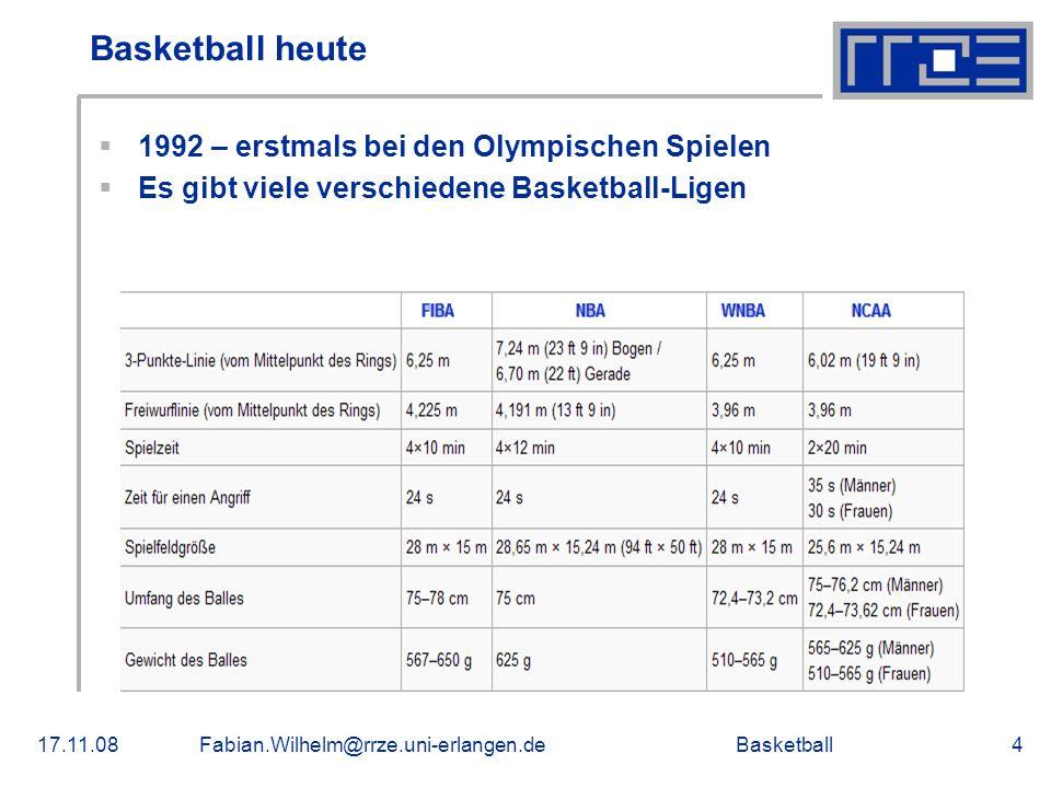 Basketball17.11.08Fabian.Wilhelm@rrze.uni-erlangen.de4 Basketball heute 1992 – erstmals bei den Olympischen Spielen Es gibt viele verschiedene Basketb